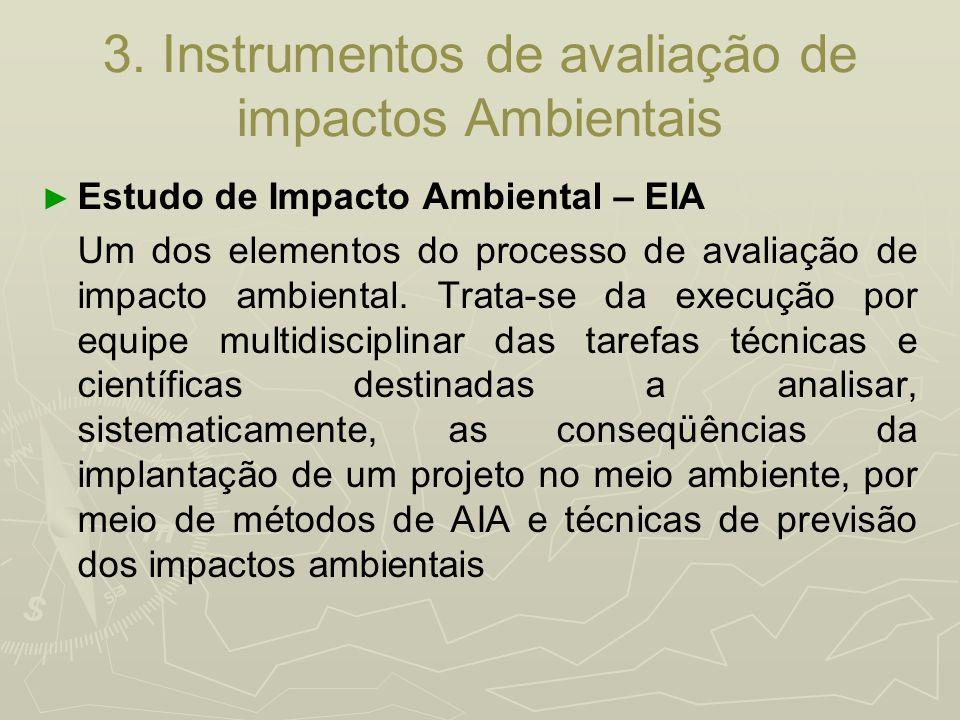 3. Instrumentos de avaliação de impactos Ambientais Estudo de Impacto Ambiental – EIA Um dos elementos do processo de avaliação de impacto ambiental.