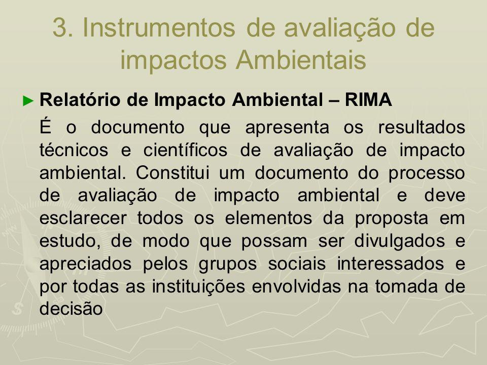 3. Instrumentos de avaliação de impactos Ambientais Relatório de Impacto Ambiental – RIMA É o documento que apresenta os resultados técnicos e científ