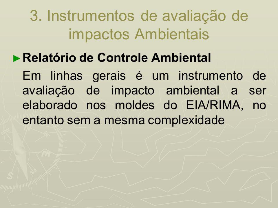 3. Instrumentos de avaliação de impactos Ambientais Relatório de Controle Ambiental Em linhas gerais é um instrumento de avaliação de impacto ambienta