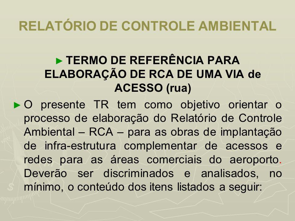 RELATÓRIO DE CONTROLE AMBIENTAL TERMO DE REFERÊNCIA PARA ELABORAÇÃO DE RCA DE UMA VIA de ACESSO (rua) O presente TR tem como objetivo orientar o proce
