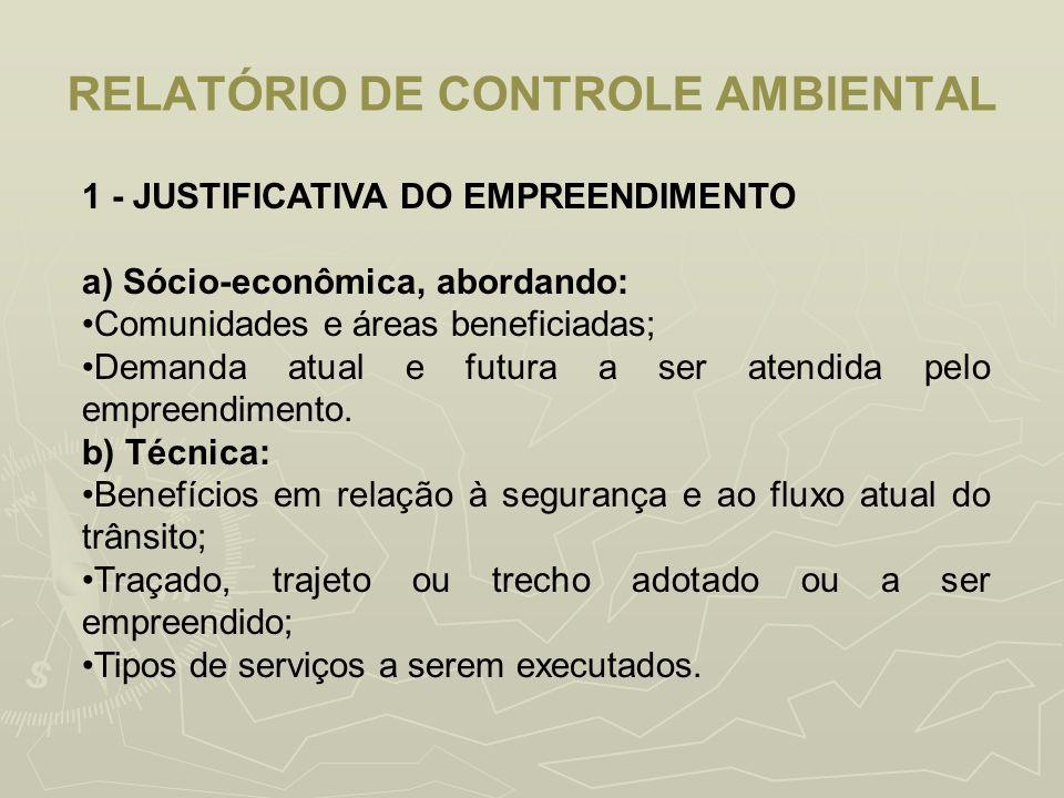 RELATÓRIO DE CONTROLE AMBIENTAL 1 - JUSTIFICATIVA DO EMPREENDIMENTO a) Sócio-econômica, abordando: Comunidades e áreas beneficiadas; Demanda atual e f