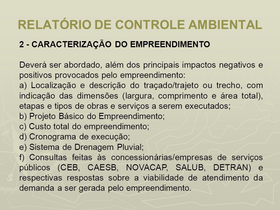 RELATÓRIO DE CONTROLE AMBIENTAL 2 - CARACTERIZAÇÃO DO EMPREENDIMENTO Deverá ser abordado, além dos principais impactos negativos e positivos provocado