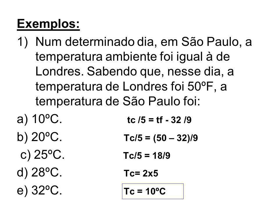Exemplos: 1)Num determinado dia, em São Paulo, a temperatura ambiente foi igual à de Londres. Sabendo que, nesse dia, a temperatura de Londres foi 50º