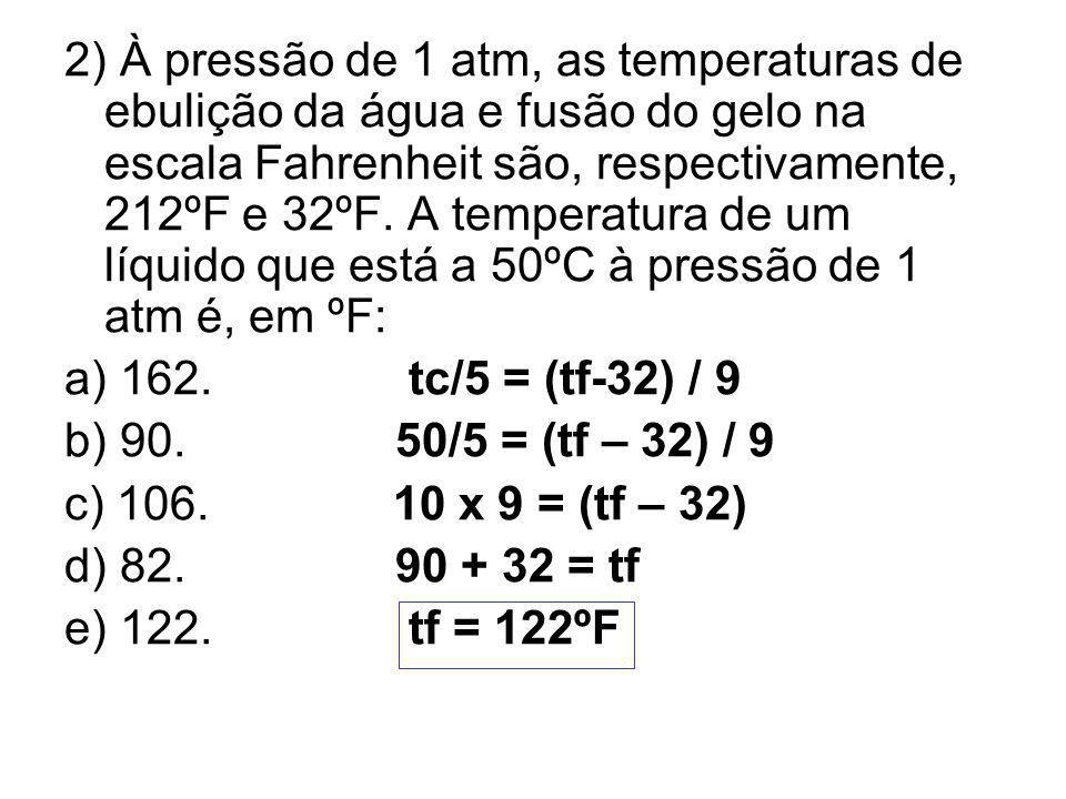 2) À pressão de 1 atm, as temperaturas de ebulição da água e fusão do gelo na escala Fahrenheit são, respectivamente, 212ºF e 32ºF. A temperatura de u