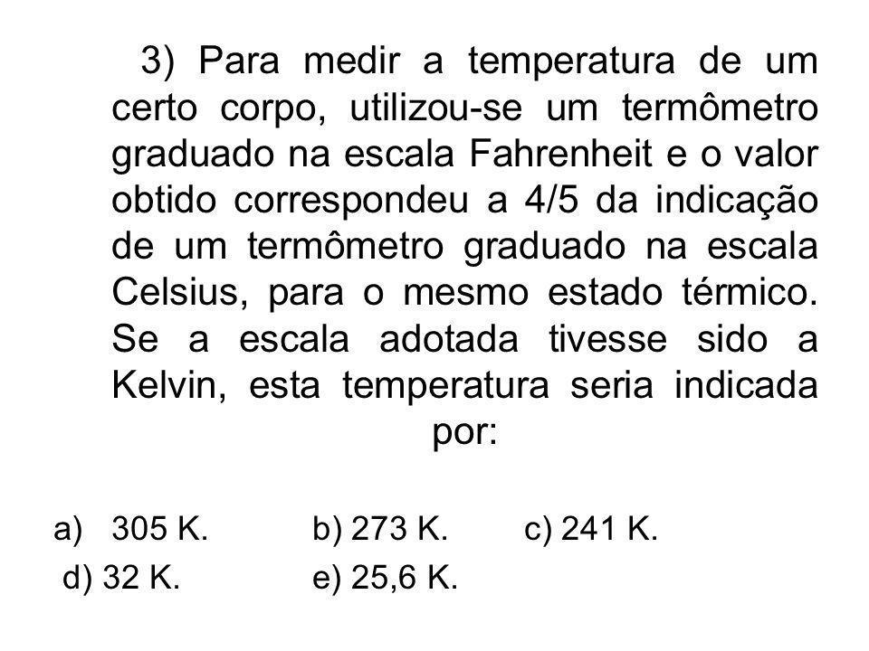 3) Para medir a temperatura de um certo corpo, utilizou-se um termômetro graduado na escala Fahrenheit e o valor obtido correspondeu a 4/5 da indicaçã