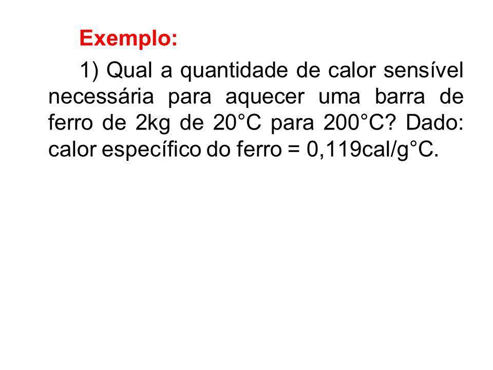 Exemplo: 1) Qual a quantidade de calor sensível necessária para aquecer uma barra de ferro de 2kg de 20°C para 200°C? Dado: calor específico do ferro