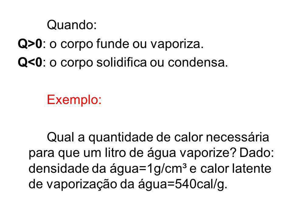 Quando: Q>0: o corpo funde ou vaporiza. Q<0: o corpo solidifica ou condensa. Exemplo: Qual a quantidade de calor necessária para que um litro de água