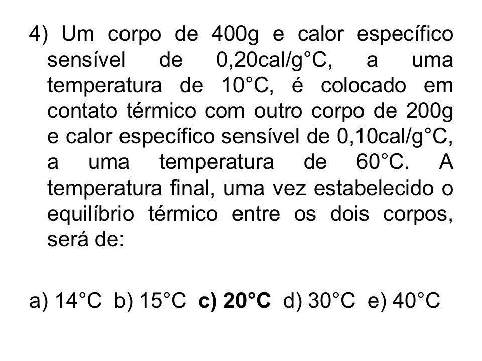 4) Um corpo de 400g e calor específico sensível de 0,20cal/g°C, a uma temperatura de 10°C, é colocado em contato térmico com outro corpo de 200g e cal