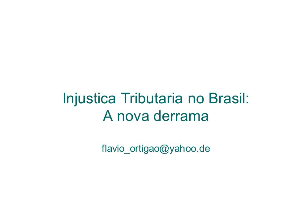 Injustica Tributaria no Brasil: A nova derrama flavio_ortigao@yahoo.de