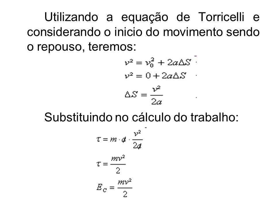 Utilizando a equação de Torricelli e considerando o inicio do movimento sendo o repouso, teremos: Substituindo no cálculo do trabalho: