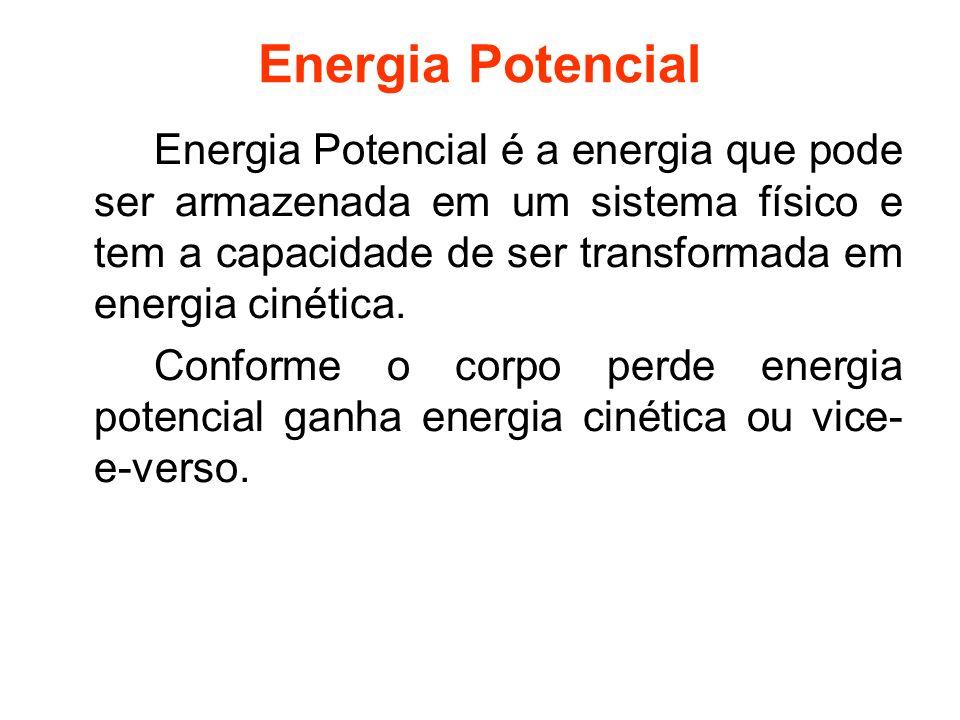 Energia Potencial Energia Potencial é a energia que pode ser armazenada em um sistema físico e tem a capacidade de ser transformada em energia cinétic