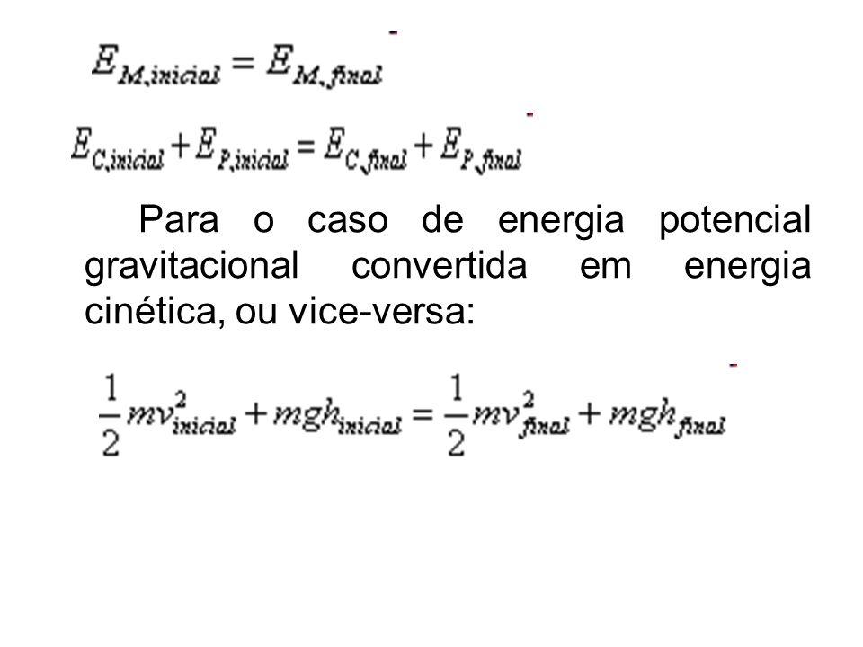 Para o caso de energia potencial gravitacional convertida em energia cinética, ou vice-versa: