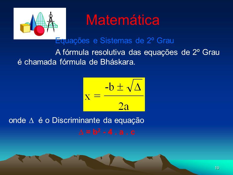 10 Matemática Equações e Sistemas de 2º Grau A fórmula resolutiva das equações de 2º Grau é chamada fórmula de Bháskara. onde é o Discriminante da equ