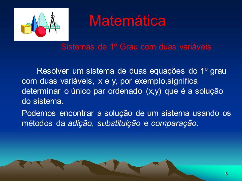 6 Matemática Sistemas de 1º Grau com duas variáveis Resolver um sistema de duas equações do 1º grau com duas variáveis, x e y, por exemplo,significa d