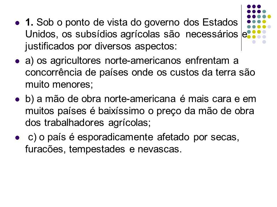1. Sob o ponto de vista do governo dos Estados Unidos, os subsídios agrícolas são necessários e justificados por diversos aspectos: a) os agricultores