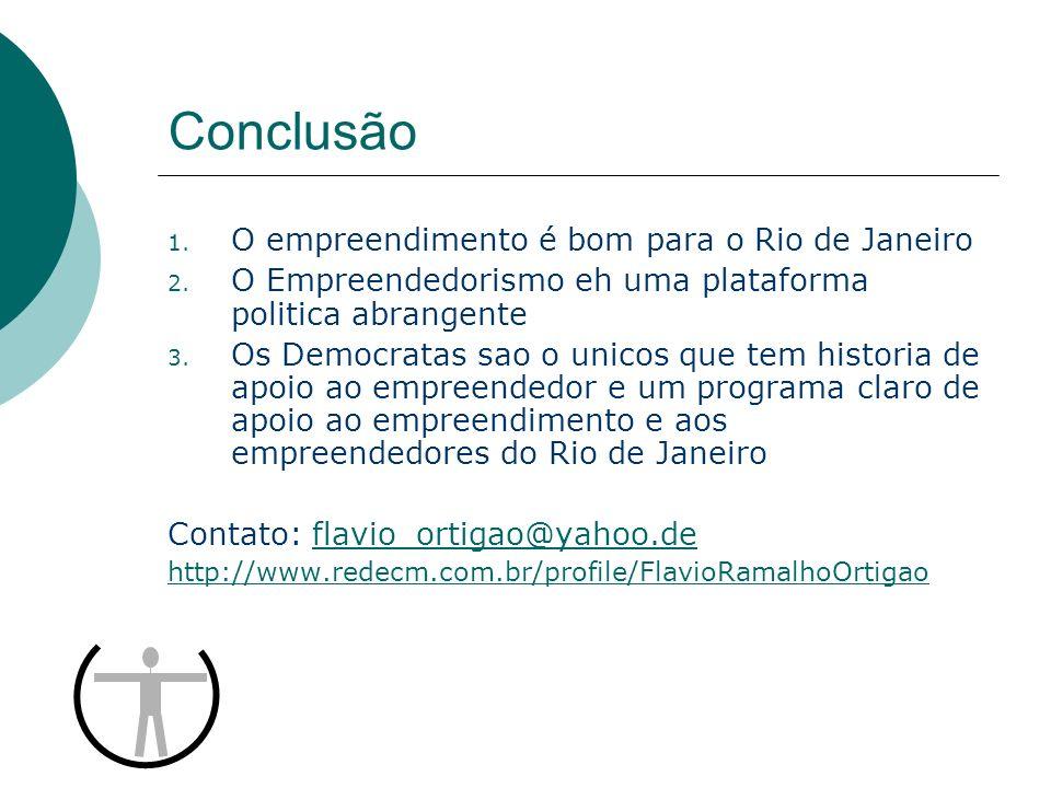 Conclusão 1. O empreendimento é bom para o Rio de Janeiro 2. O Empreendedorismo eh uma plataforma politica abrangente 3. Os Democratas sao o unicos qu