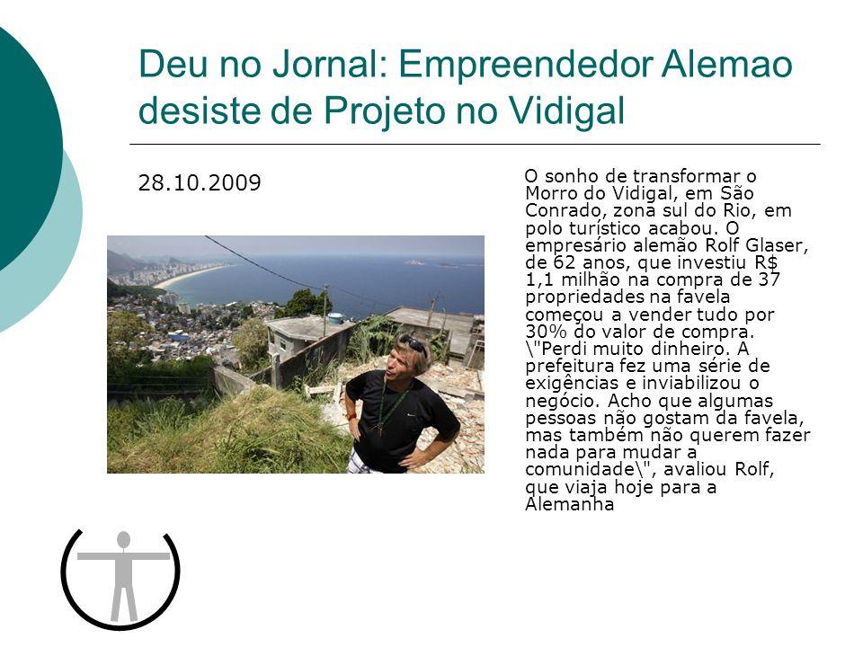 Deu no Jornal: Empreendedor Alemao desiste de Projeto no Vidigal O sonho de transformar o Morro do Vidigal, em São Conrado, zona sul do Rio, em polo t