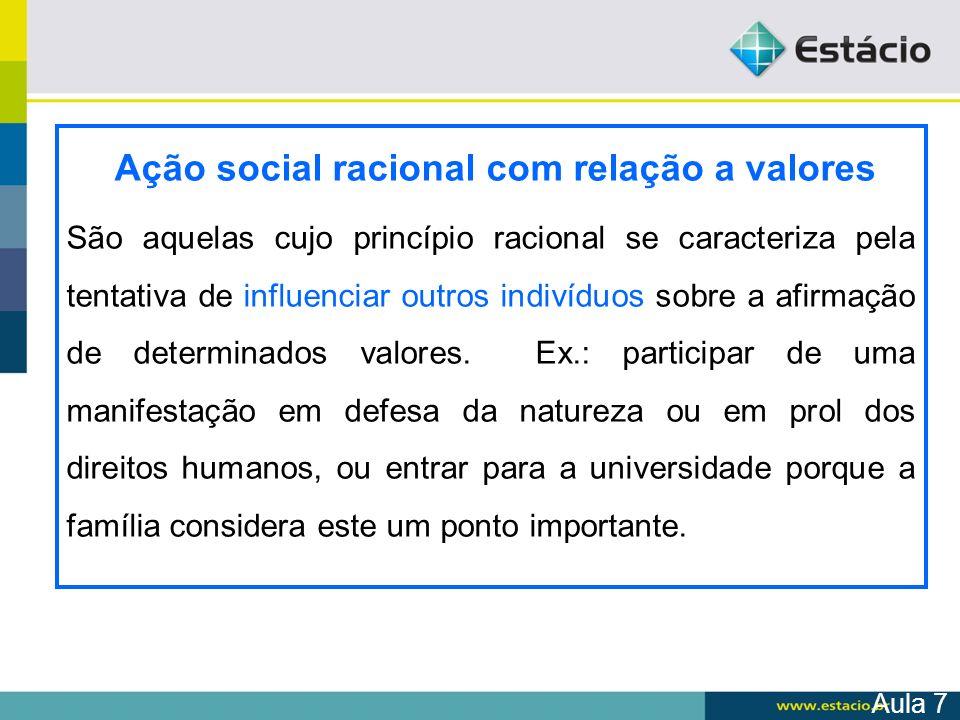 Ação social racional com relação a valores São aquelas cujo princípio racional se caracteriza pela tentativa de influenciar outros indivíduos sobre a