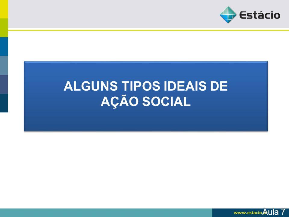 Aula 7 ALGUNS TIPOS IDEAIS DE AÇÃO SOCIAL