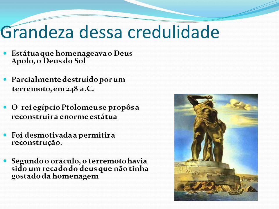 Grandeza dessa credulidade Estátua que homenageava o Deus Apolo, o Deus do Sol Parcialmente destruído por um terremoto, em 248 a.C.