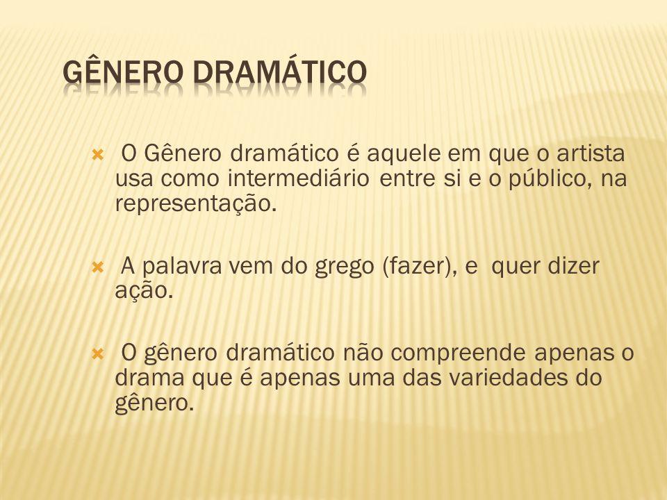 O Gênero dramático é aquele em que o artista usa como intermediário entre si e o público, na representação.