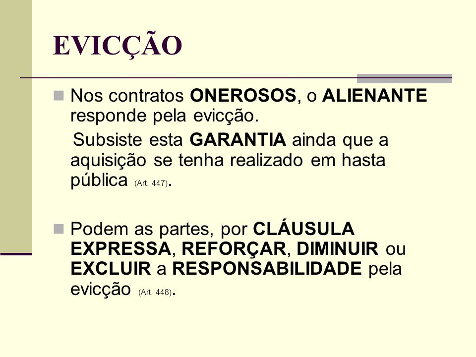 EVICÇÃO Nos contratos ONEROSOS, o ALIENANTE responde pela evicção. Subsiste esta GARANTIA ainda que a aquisição se tenha realizado em hasta pública (A