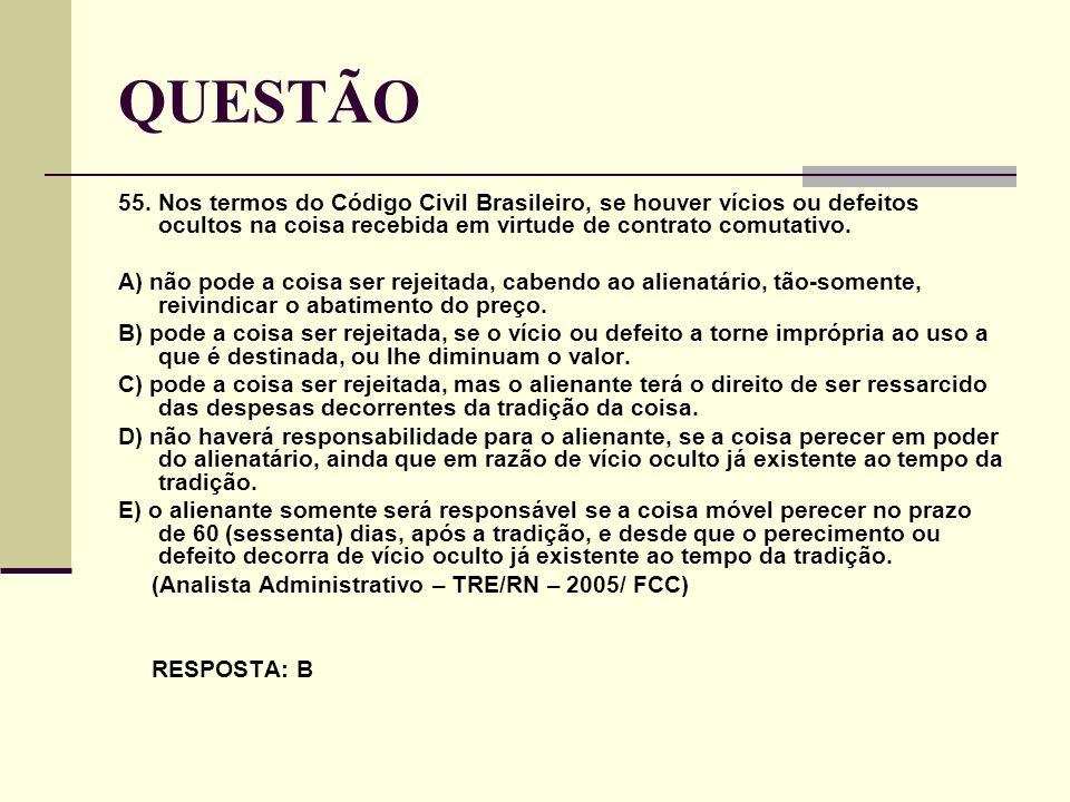 QUESTÃO 55. Nos termos do Código Civil Brasileiro, se houver vícios ou defeitos ocultos na coisa recebida em virtude de contrato comutativo. A) não po