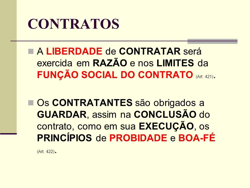 CONTRATOS A LIBERDADE de CONTRATAR será exercida em RAZÃO e nos LIMITES da FUNÇÃO SOCIAL DO CONTRATO (Art. 421). Os CONTRATANTES são obrigados a GUARD