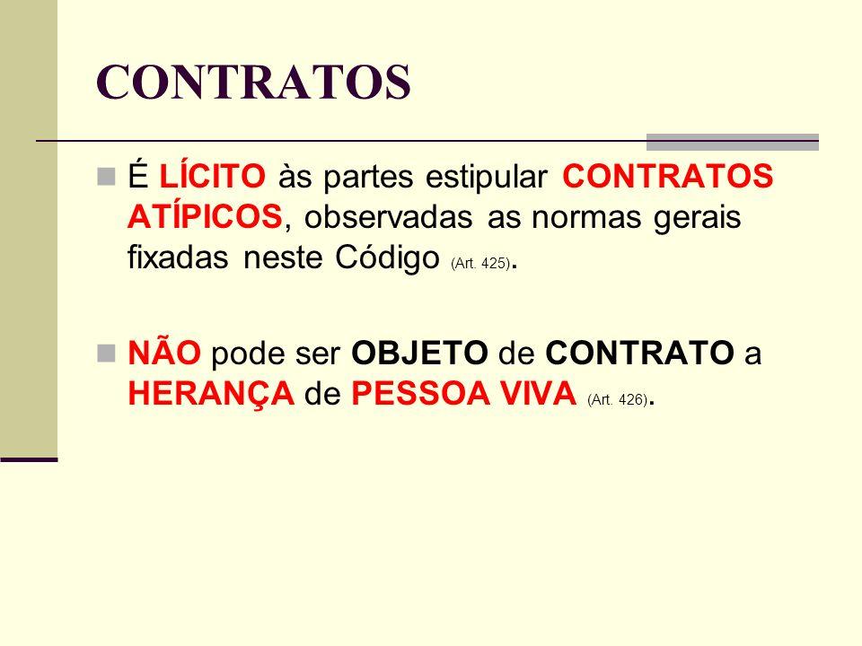 CONTRATOS É LÍCITO às partes estipular CONTRATOS ATÍPICOS, observadas as normas gerais fixadas neste Código (Art.