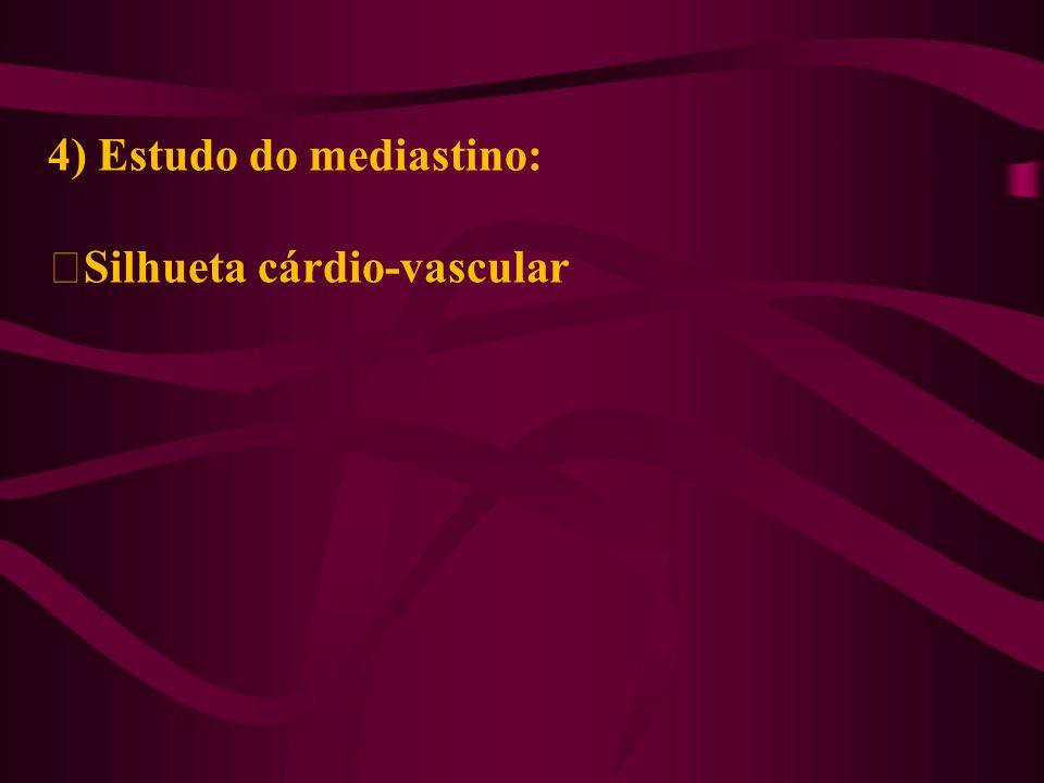 4) Estudo do mediastino: ‡Silhueta cárdio-vascular