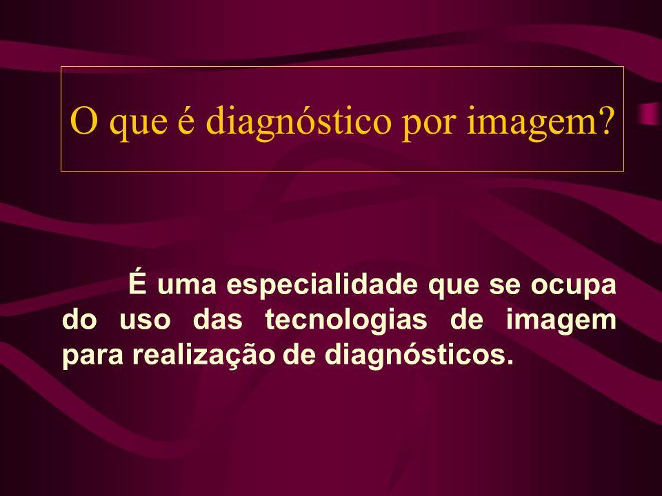 O que é diagnóstico por imagem? É uma especialidade que se ocupa do uso das tecnologias de imagem para realização de diagnósticos.