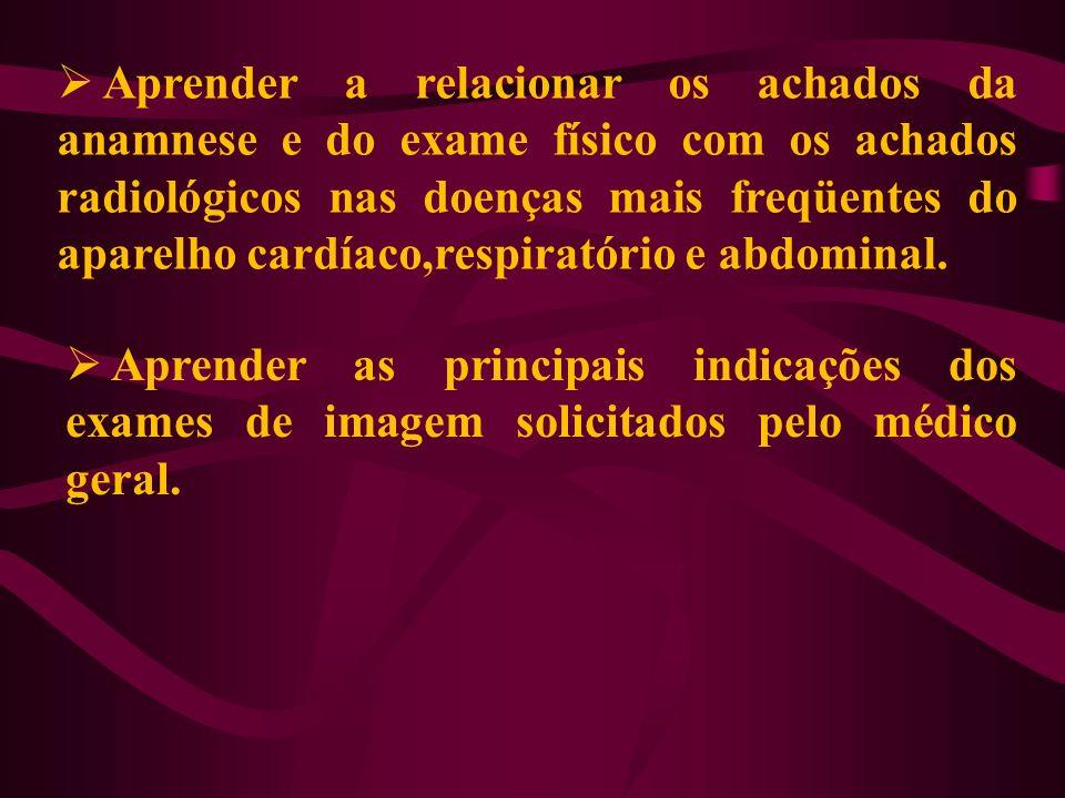 Aprender a relacionar os achados da anamnese e do exame físico com os achados radiológicos nas doenças mais freqüentes do aparelho cardíaco,respiratór
