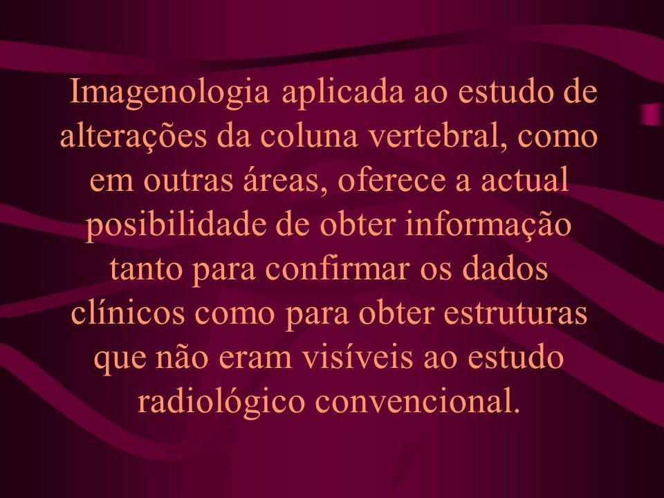 Imagenologia aplicada ao estudo de alterações da coluna vertebral, como em outras áreas, oferece a actual posibilidade de obter informação tanto para