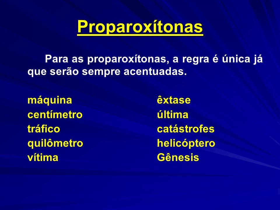 Proparoxítonas Para as proparoxítonas, a regra é única já que serão sempre acentuadas. máquinaêxtase centímetroúltima tráficocatástrofes quilômetrohel