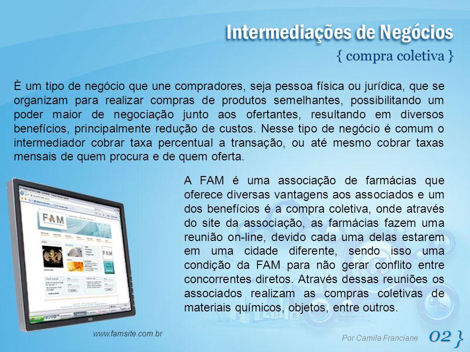 02 } Por Camila Franciane www.famsite.com.br È um tipo de negócio que une compradores, seja pessoa física ou jurídica, que se organizam para realizar