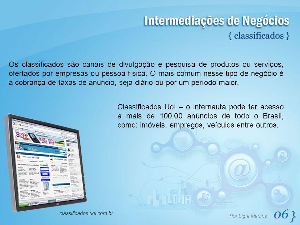 06 } Por Lígia Martins classificados.uol.com.br Os classificados são canais de divulgação e pesquisa de produtos ou serviços, ofertados por empresas o