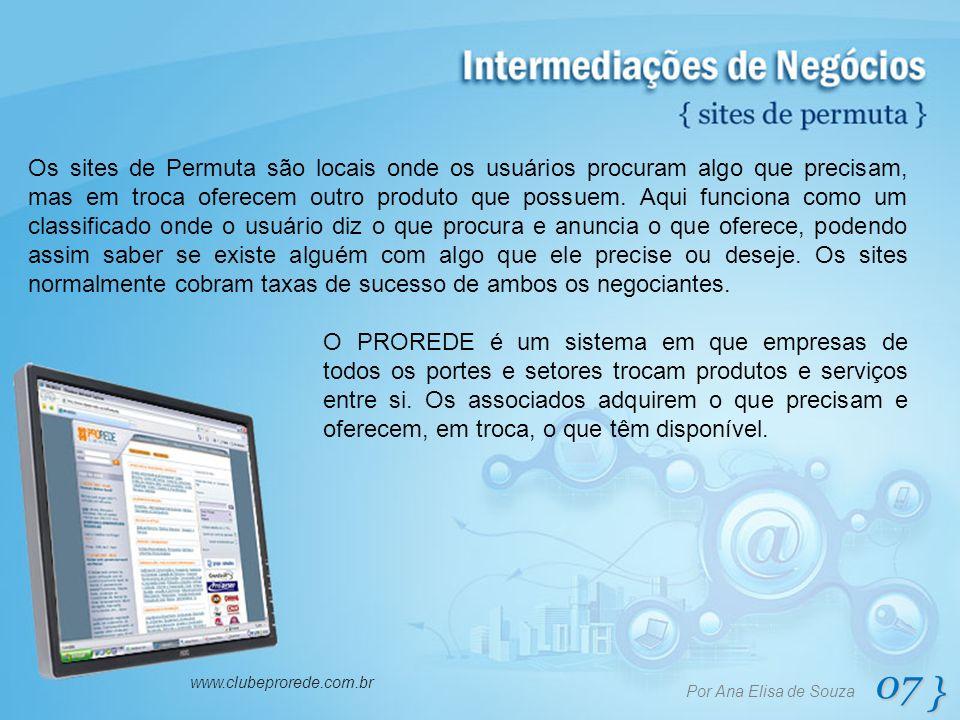 07 } Por Ana Elisa de Souza www.clubeprorede.com.br Os sites de Permuta são locais onde os usuários procuram algo que precisam, mas em troca oferecem