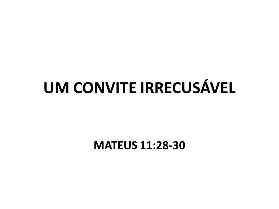 UM CONVITE IRRECUSÁVEL MATEUS 11:28-30