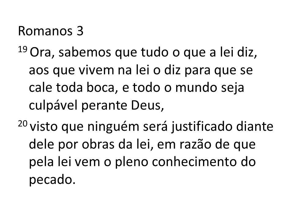 Romanos 3 19 Ora, sabemos que tudo o que a lei diz, aos que vivem na lei o diz para que se cale toda boca, e todo o mundo seja culpável perante Deus,
