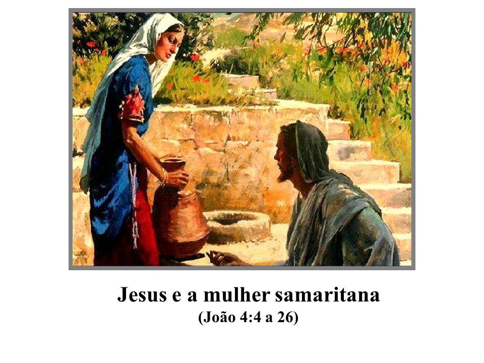 Jesus e a mulher samaritana (João 4:4 a 26)