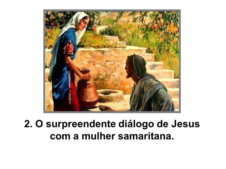 2. O surpreendente diálogo de Jesus com a mulher samaritana.