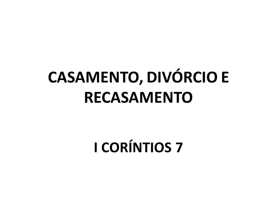 CASAMENTO, DIVÓRCIO E RECASAMENTO I CORÍNTIOS 7