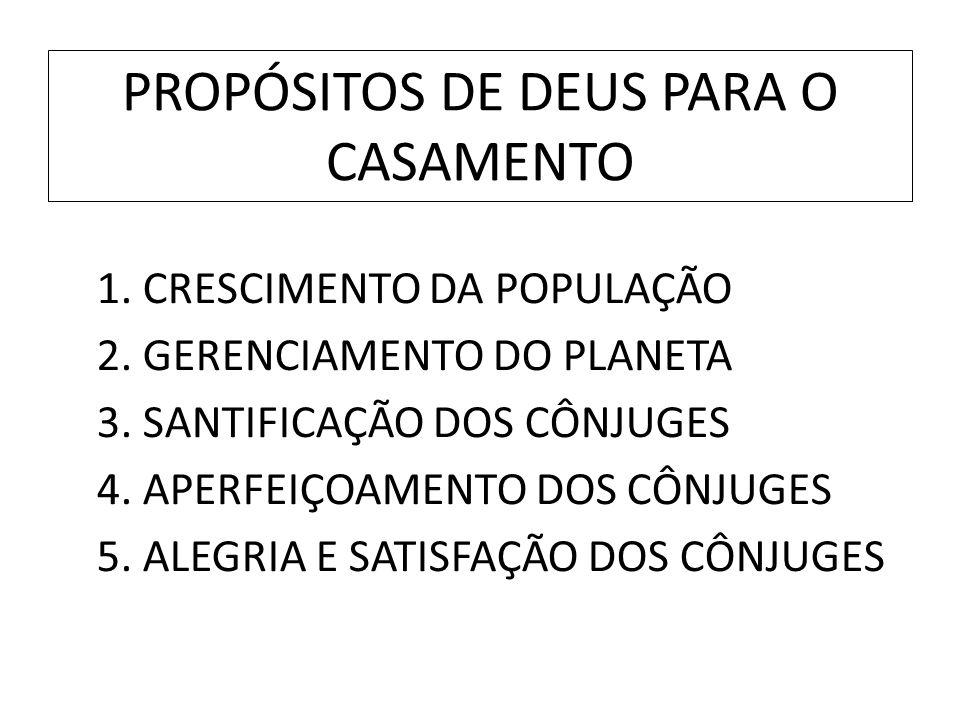 PROPÓSITOS DE DEUS PARA O CASAMENTO 1. CRESCIMENTO DA POPULAÇÃO 2. GERENCIAMENTO DO PLANETA 3. SANTIFICAÇÃO DOS CÔNJUGES 4. APERFEIÇOAMENTO DOS CÔNJUG