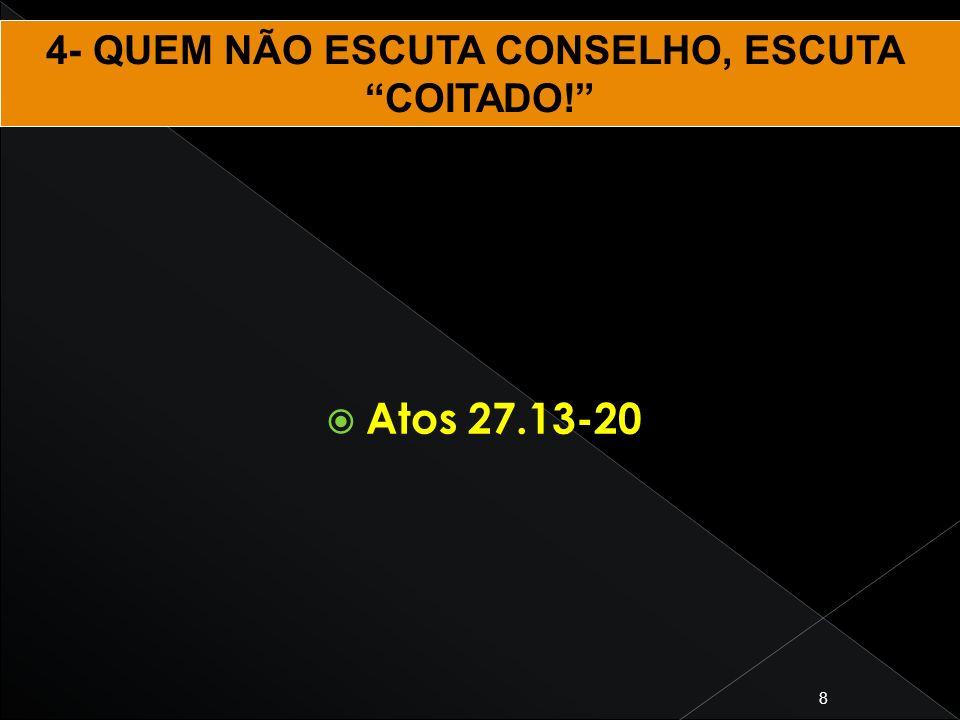 8 Atos 27.13-20 4- QUEM NÃO ESCUTA CONSELHO, ESCUTA COITADO!