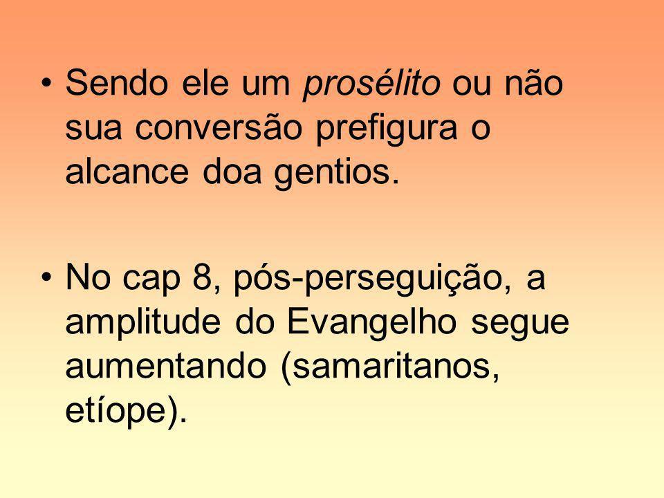 Sendo ele um prosélito ou não sua conversão prefigura o alcance doa gentios. No cap 8, pós-perseguição, a amplitude do Evangelho segue aumentando (sam