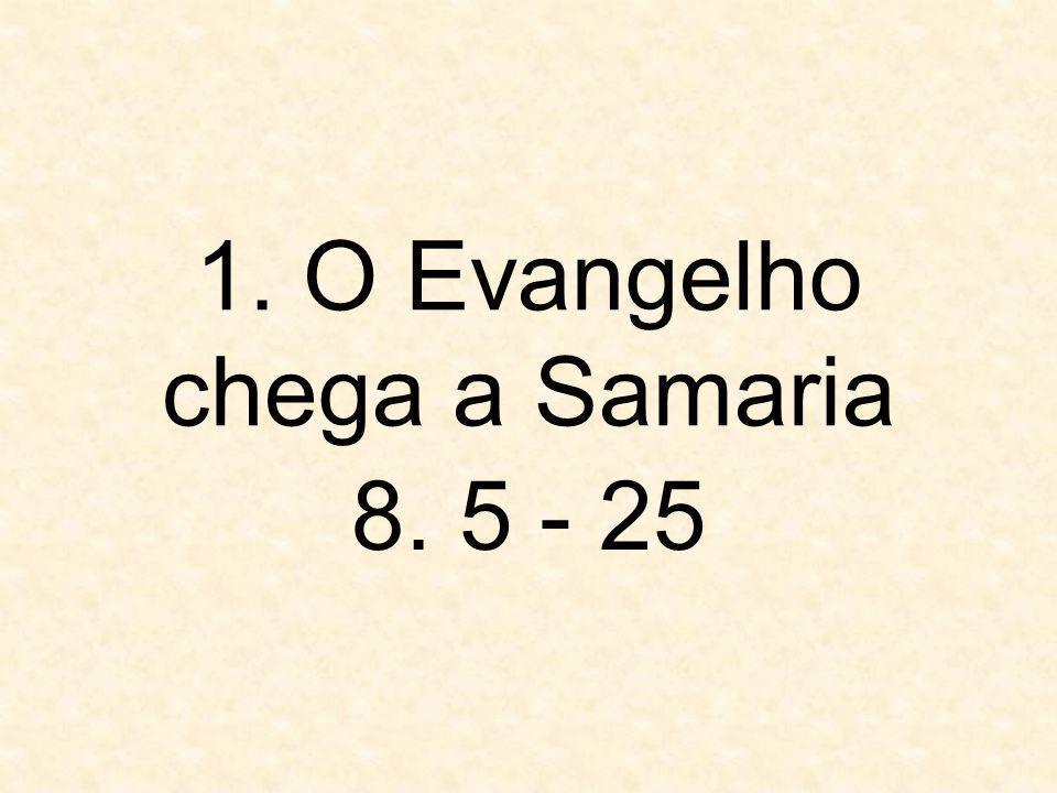 1. O Evangelho chega a Samaria 8. 5 - 25