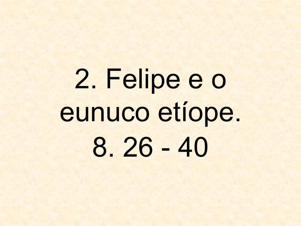 2. Felipe e o eunuco etíope. 8. 26 - 40