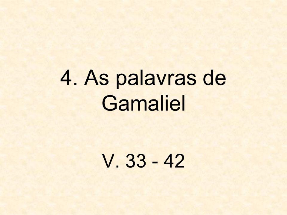 4. As palavras de Gamaliel V. 33 - 42