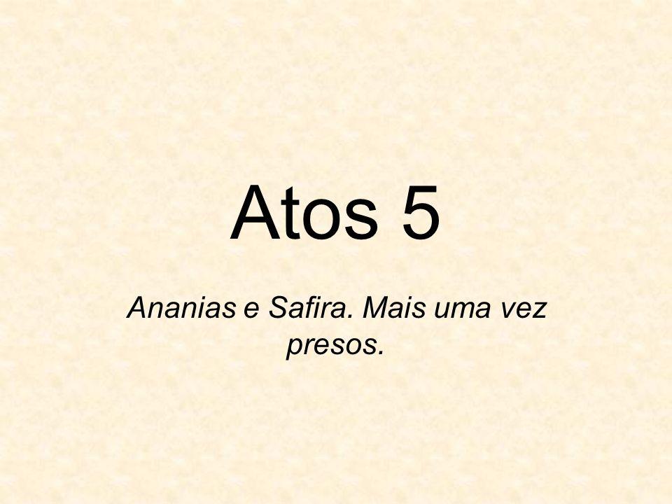 Atos 5 Ananias e Safira. Mais uma vez presos.