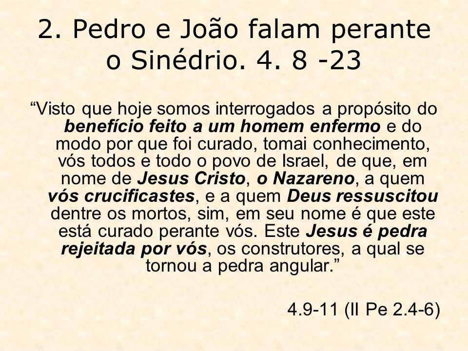 2. Pedro e João falam perante o Sinédrio. 4. 8 -23 Visto que hoje somos interrogados a propósito do benefício feito a um homem enfermo e do modo por q